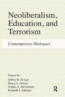 Neoliberalism, Education, and Terrorism : Contemporary Dialogues, Hardback Book