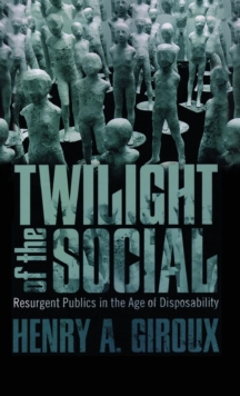Twilight of the Social : Resurgent Politics in an Age of Disposability?, Hardback Book