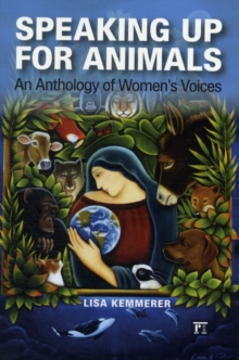 Speaking Up for Animals : An Anthology of Women's Voices, Paperback / softback Book