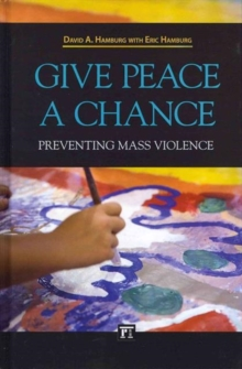 Give Peace a Chance : Preventing Mass Violence, Hardback Book