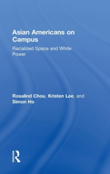 Asian Americans on Campus : Racialized Space and White Power, Hardback Book