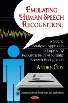 Like Humans Do : A Scene Analysis Approach to Improving Robustness in Automatic Speech Recognition, Hardback Book