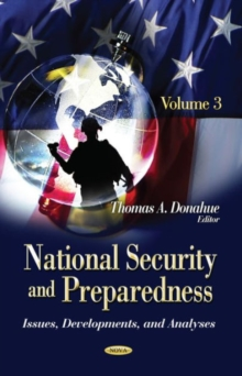 National Security & Preparedness : Issues, Developments & Analyses -- Volume 3, Hardback Book