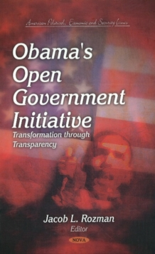 Obama's Open Government Initiative : Transformation Through Transparency, Hardback Book