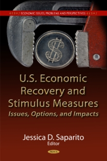 U.S. Economic Recovery & Stimulus Measures : Issues, Options, & Impacts, Hardback Book