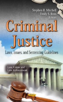 Criminal Justice : Laws, Issues & Sentencing Guidelines, Hardback Book