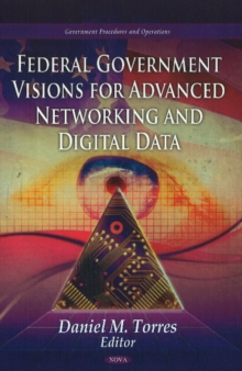 Federal Government Visions For Advanced Networking & Digital Data, Hardback Book