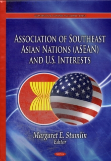 Association of Southeast Asian Nations (ASEAN) & U.S. Interests, Hardback Book