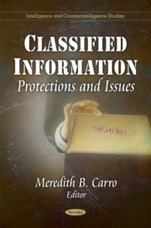Classified Information : Protections & Issues, Paperback Book