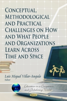 Conceptual, Methodological and Practical Challenges on How & What People & Organizations Learn Across Time & Space, Hardback Book