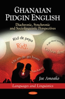 Ghanaian Pidgin English : Diachronic, Synchronic & Sociolinguistic Perspectives, Hardback Book