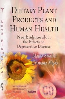 Dietary Plant Products & Human Health : New Evidences About the Effects on Degenerative Diseases, Hardback Book