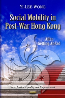 Social Mobility in Post-War Hong Kong : After Getting Ahead, Hardback Book