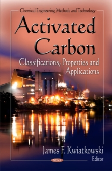 Activated Carbon : Classifications, Properties & Applications, Hardback Book