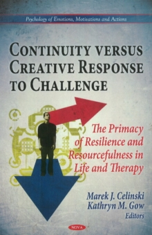 Continuity Versus Creative Response to Challenge : The Primacy of Resilence & Resourcefulness in Life & Therapy, Hardback Book
