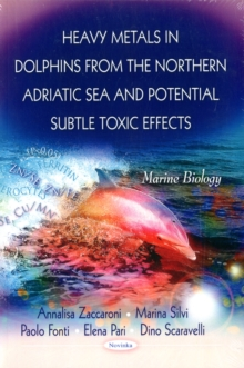 Heavy Metals in Dolphins from the Northern Adriatic Sea & Potential Subtle Toxic Effects, Paperback Book