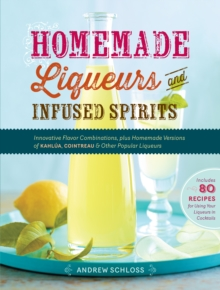 Homemade Liqueurs and Infused Spirits, Paperback / softback Book
