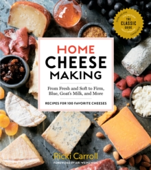 Home Cheese Making, 4th Edition: From Fresh and Soft to Firm, Blue, Goat's Milk and More; Recipes for 100 Favorite Cheeses, Paperback / softback Book