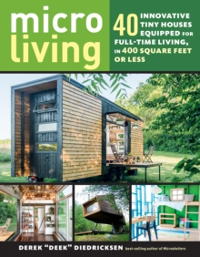 Micro Living: 40 Innovative Tiny Houses Equipped for Full-Time Living, in 400 Square Feet or Less, Paperback / softback Book