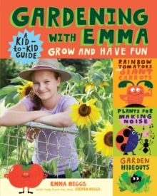 Gardening with Emma: Grow and Have Fun: A Kid-To-Kid Guide, Paperback / softback Book