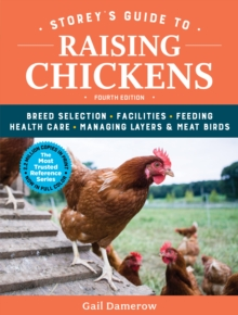 Storey's Guide to Raising Chickens : Breed Selection, Facilities, Feeding, Health Care, Managing Layers & Meat Birds, Paperback Book