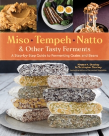 Miso, Tempeh, Natto and Other Tasty Ferments: A Step-by-Step Guide to Fermenting Grains and Beans for Umami and Health, Paperback / softback Book