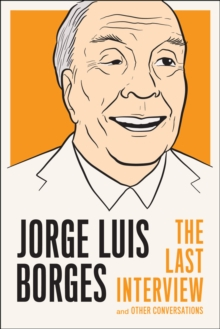 Jorge Luis Borges: The Last Interview : And Other Coversations, Paperback Book