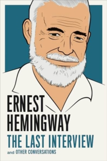 Ernest Hemingway: the Last Interview : And Other Conversations, Paperback Book