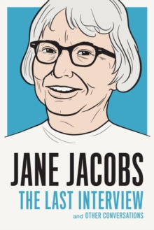 Jane Jacobs: The Last Interview : And Other Conversations, Paperback / softback Book