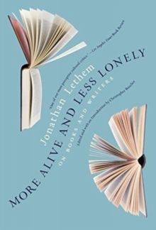More Alive And Less Lonely : On Books and Writers, Hardback Book
