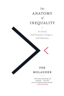 The Anatomy of Inequality : Its Social and Economic Origins - and Solutions, Paperback Book