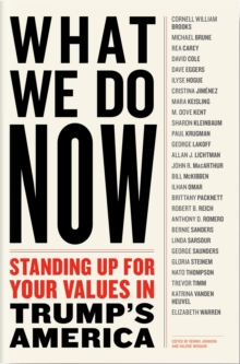 What We Do Now : (21) Progressivess on Standing Up For Your Values in Trump's America, Paperback Book