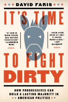It's Time To Fight Dirty : How Progressives Can Build a Lasting Majority in American Politics, Hardback Book