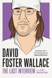 David Foster Wallace: The Last Interview : And Other Conversations, Paperback / softback Book