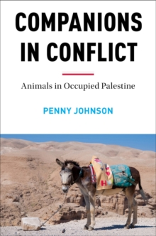 Companions In Conflict : Animals in Occupied Palestine, Hardback Book