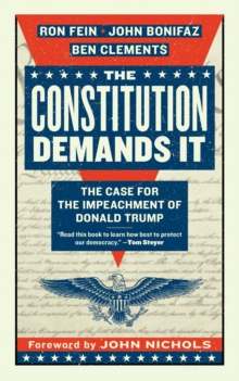 The Constitution Demands It : The Case for the Impeachment of Donald Trump, Paperback / softback Book
