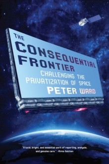 The Consequential Frontier : Challenging the Privatization of Space, Hardback Book