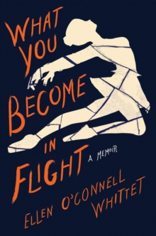 What You Become In Flight : A Memoir, Paperback / softback Book