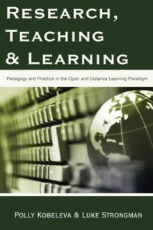 Research, Teaching and Learning : Pedagogy and Practice in the Open and Distance Learning Paradigm, Paperback / softback Book