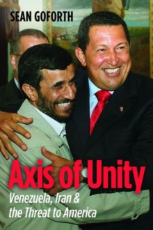 Axis of Unity : Venezuela, Iran & the Threat to America, Hardback Book
