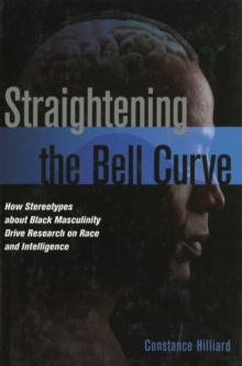 Straightening the Bell Curve : How Stereotypes About Black Masculinity Drive Research on Race and Intelligence, Hardback Book
