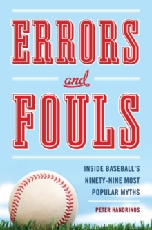 Errors and Fouls : Inside Baseball's 99 Most Popular Myths, Hardback Book
