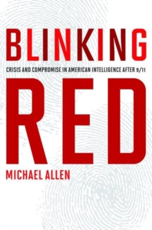 Blinking Red : Crisis and Compromise in American Intelligence After 9/11, Hardback Book