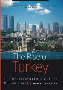 The Rise of Turkey : The Twenty-First Century's First Muslim Power, Hardback Book