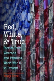 Red, White, and True : Stories from Veterans and Families, World War II to Present, Paperback / softback Book