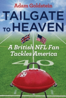 Tailgate to Heaven : A British NFL Fan Tackles America, Paperback / softback Book