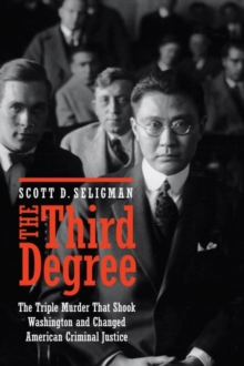 Third Degree : The Triple Murder That Shook Washington and Changed American Criminal Justice, Hardback Book
