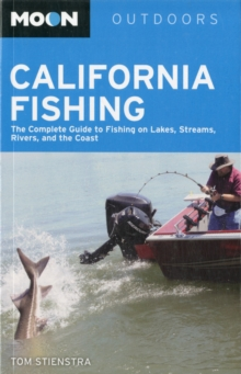 Moon California Fishing (9th ed) : The Complete Guide to Fishing on Lakes, Streams, Rivers, and the Coast, Paperback Book