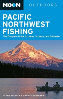 Moon Pacific Northwest Fishing : The Complete Guide to Lakes, Streams, and Saltwater, Paperback / softback Book