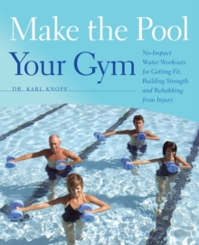 Make the Pool Your Gym : No-Impact Water Workouts for Getting Fit, Building Strength and Rehabbing from Injury, Paperback / softback Book